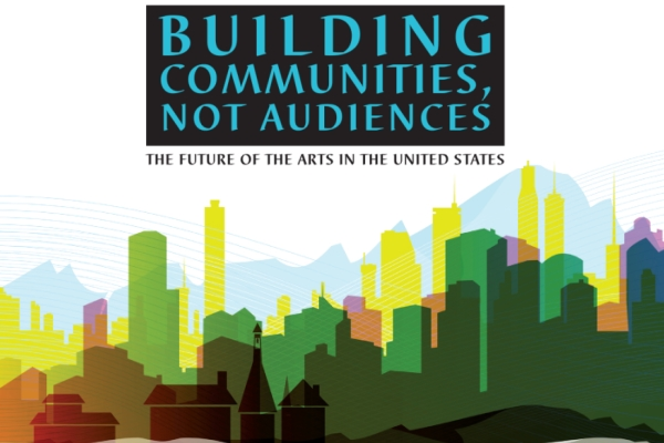 Building Communities, Not Audiences: The Future of the Arts in the U.S.