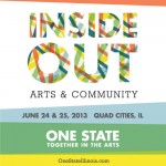 One State Together in the Arts | Inside Out: Arts and Community | June 24 & 25, 2013 | Quad Cities, IL | www.onestateillinois.com